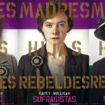 """Sufragistas"": Madres, hijas, mujeres rebeldes."